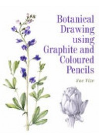 Botanical Drawing Using Graphite and Coloured Pencils   Vize Sue, ISBN:  9781785001598