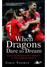 When Dragons Dare to Dream - Wales' Extraordinary Campaign at the Euro 2016 Finals   Thomas Jamie, ISBN:  9781784613563
