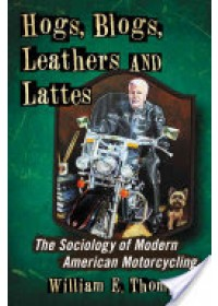 Hogs, Blogs, Leathers and Lattes   Thompson William E., ISBN:  9780786468591