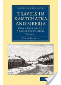 Travels in Kamtchatka and Siberia: Volume 1: With a Narrative of a Residence in China   Dobell Peter, ISBN:  9781108070850