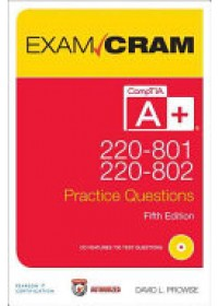 CompTIA A+ 220-801 and 220-802 Practice Questions Exam Cram   Prowse David L., ISBN:  9780789749741
