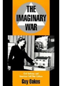 Imaginary War   Oakes Guy (Jack Kvernland Professor of Philosophy and Social Policy Monmouth College Illinois), ISBN:  9780195090277
