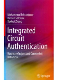 Integrated Circuit Authentication   Tehranipoor Mohammad, ISBN:  9783319008158
