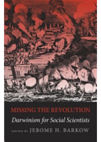 Missing the Revolution: Darwinism for Social Scientists   Barkow Jerome H. (Professor of Psychology and Anthropology Dalhousie University), ISBN:  9780195130027