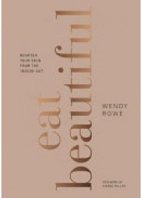Eat Beautiful   Rowe Wendy, ISBN:  9781785033254