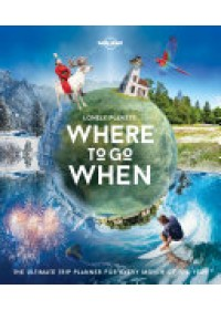 Lonely Planet's Where to Go When   Lonely Planet, ISBN:  9781786571939