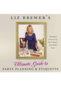 Liz Brewer's Ultimate Guide to Party Planning and Etiquette   Brewer Liz, ISBN:  9780956803801