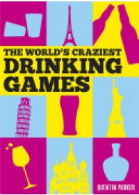 World's Craziest Drinking Games   Parker Quentin, ISBN:  9781849539470