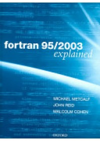 Fortran 95/2003 Explained   Metcalf Michael, ISBN:  9780198526926