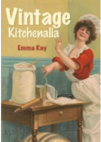 Vintage Kitchenalia   Kay Emma, ISBN:  9781445657516