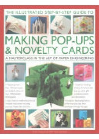 Illustrated Step-by-Step Guide to Making Pop-Ups & Novelty Cards   Montanaro Ann R., ISBN:  9780857237996