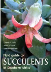 Field guide to succulents of Southern Africa   Smith Gideon F., ISBN:  9781775843672
