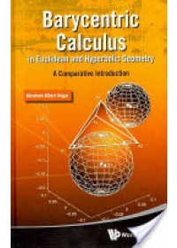 Barycentric Calculus in Euclidean and Hyperbolic Geometry   Ungar Abraham Albert (North Dakota State Univ Usa), ISBN:  9789814304931