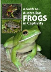 Guide To Australian Frogs In Captivity   Brown Danny, ISBN:  9780987244765