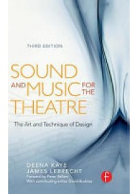 Sound and Music for the Theatre   Kaye Deena C., ISBN:  9781138126459