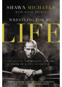 Wrestling for My Life   Michaels Shawn, ISBN:  9780310347545