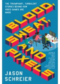 Blood, Sweat, and Pixels   Schreier Jason, ISBN:  9780062651235
