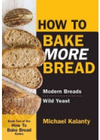 How to Bake More Bread   Kalanty Michael, ISBN:  9780692546024