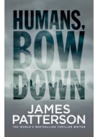 Humans, Bow Down   Patterson James, ISBN:  9781780895505