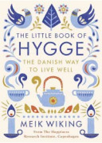 Little Book of Hygge   Wiking Meik, ISBN:  9780241283912