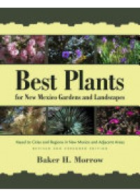 Best Plants for New Mexico Gardens and Landscapes   Morrow Baker H., ISBN:  9780826356369