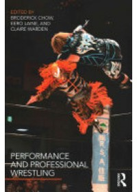 Performance and Professional Wrestling   Chow Broderick, ISBN:  9781138937239