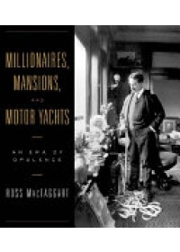 Millionaires, Mansions and Motor Yachts   MacTaggart Ross, ISBN:  9780393057621