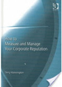 How to Measure and Manage Your Corporate Reputation   Hannington Terry, ISBN:  9780566085529