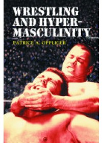 Wrestling and Hypermasculinity   Oppliger Patrice A., ISBN:  9780786416929