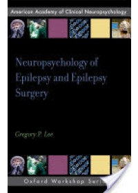 Neuropsychology of Epilepsy and Epilepsy Surgery   Lee Gregory (Professor of Adult Neuropsychology Medical College of Georgia), ISBN:  9780195372502