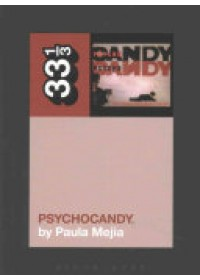 Jesus and Mary Chain's Psychocandy   Mejia Paula (Independent Scholar USA), ISBN:  9781628929508