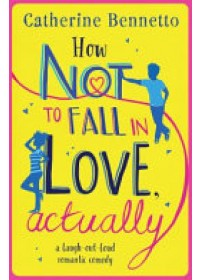How Not to Fall in Love, Actually   Bennetto Catherine, ISBN:  9781471160004