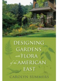 Designing Gardens with Flora of the American East   Summers Carolyn, ISBN:  9780813547077