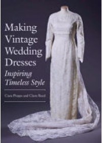 Making Vintage Wedding Dresses   Phipps Ciara, ISBN:  9781785003127