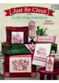 Just Be Claus : 24 Jolly Holiday Embroideries   Kingsley Robin, ISBN:  9781604687903