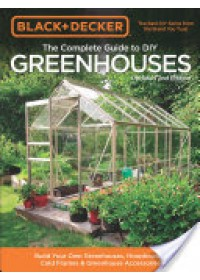 Black & Decker the Complete Guide to DIY Greenhouses   Editors of Cool Springs Press, ISBN:  9781591866749