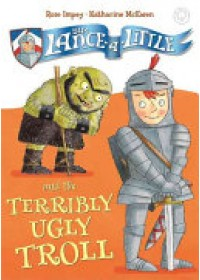 Sir Lance-a-Little and the Terribly Ugly Troll   Impey Rose, ISBN:  9781408325230