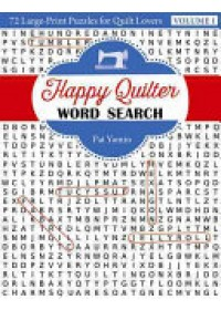 Happy Quilter Word Search: 72 Large-Print Puzzles for Quilt Lovers   Yamin Pat, ISBN:  9781617453601