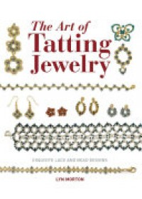 Art of Tatting Jewelry   Morton Lyn, ISBN:  9781784942496