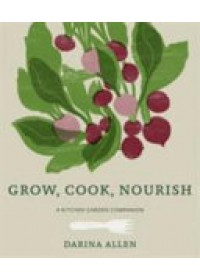 Grow, Cook, Nourish   Allen Darina, ISBN:  9780857832269