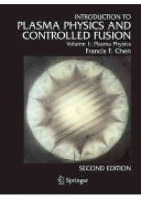Introduction to Plasma Physics and Controlled Fusion: Volume 1: Plasma Physics   Chen Francis F., ISBN:  9781441932013