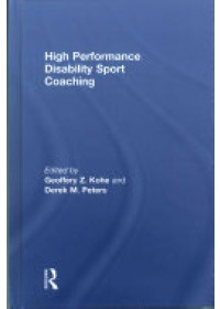 High Performance Disability Sport Coaching   Kohe Geoffery Z. (University of Worcester UK), ISBN:  9781138860360