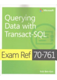 EXAM REF 70761 QUERYING DATA WITH TRANSA   BEN-GAN ITZIK, ISBN:  9781509304332