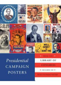 Presidential Campaign Posters   The Library of Congress, ISBN:  9781594745546