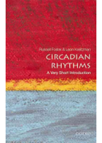 Circadian Rhythms: A Very Short Introduction   Foster Russell (Head of Nuffield Laboratory of Ophthalmology;  Director of Sleep and Circadian Neuroscience Institute; and Fellow of Brasenose College University of Oxford), ISBN:  9780198717683