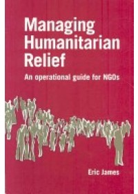Managing Humanitarian Relief   James Eric, ISBN:  9781853396694