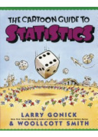 Cartoon Guide to Statistics   Gonick Larry, ISBN:  9780062731029
