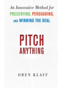 Pitch Anything: An Innovative Method for Presenting, Persuading, and Winning the Deal   Klaff Oren, ISBN:  9780071752855