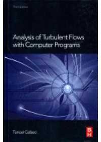 Analysis of Turbulent Flows with Computer Programs   Cebeci Tuncer (Professor of Aerodynamics at SUPAERO and Director of DMAE at ONERA), ISBN:  9780080983356
