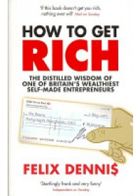 How to Get Rich   Dennis Felix, ISBN:  9780091921668